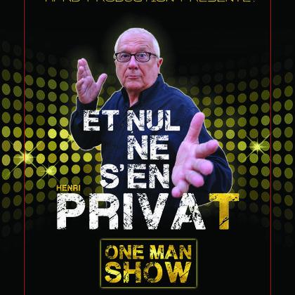 """ONE MAN SHOW  HENRI PRIVAT """" Et Nul  ne s'en Priva(t)"""""""